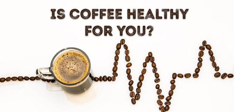 Is coffee really healthy for you